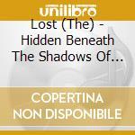 Hidden beneath the shado cd musicale di The Lost