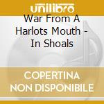 War From A Harlots Mouth - In Shoals cd musicale di WAR FROM A HARLOTS M