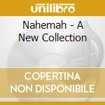 Nahemah - A New Collection cd musicale di NAHEMAH