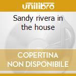 Sandy rivera in the house cd musicale di Artisti Vari