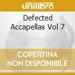 DEFECTED ACCAPELLAS VOL 7 cd musicale di ARTISTI VARI