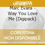 THE WAY YOU LOVE ME cd musicale di EVANS MARC