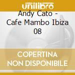 Andy Cato - Cafe Mambo Ibiza 08 cd musicale di ARTISTI VARI