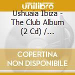 Ushuaia ibiza-the club album 2cd cd musicale di Artisti Vari