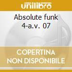 Absolute funk 4-a.v. 07 cd musicale di ARTISTI VARI