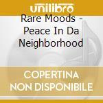 Peace in da neighborhoud cd musicale di Moods Rare