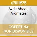 Azrie, Abed - Aromates cd musicale di AZRIE'ABED