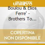Boulou & Elios Ferre' - Brothers To Brothers cd musicale di FERRE'BOULOU
