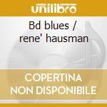Bd blues / rene' hausman cd musicale di Bdb waters muddy