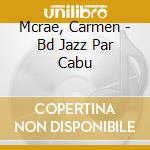 Le jazz de cabu - anthology 1954-1956 cd musicale di Carmen Mcrae