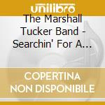SEARCHIN' FOR A A RAINBOW cd musicale di MARSHALL TUCKER BAND