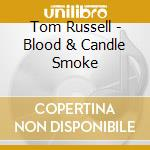 Blood and candle smoke cd musicale di Tom Russell