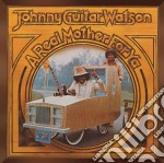 Johnny Guitar Watson + 2 B.T. - A Real Mother For Ya cd musicale di JOHNNY GUITAR WATSON