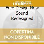 Free Design/v/a - Free Design Now Sound Redesigned cd musicale di Design Free