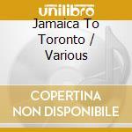 JAMAICA TO TORONTO cd musicale di ARTISTI VARI