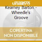 Kearney Barton - Wheedle's Groove cd musicale di Kearney Barton