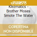 Brother moses smote the water cd musicale di Klezmatics