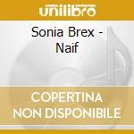 Brex Sonia - Naif cd musicale di Sonia Brex