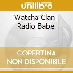 Watcha Clan - Radio Babel cd musicale di Clan Watcha