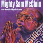Mighty Sam Mcclain - One More Bridge To Cross cd musicale di Mighty sam mcclain