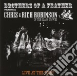 Chris & Rich Robinson - Brothers Of A Feather Live At The Roxy cd musicale di ROBINSON CHRIS & RICH