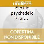Electric psychedelic sitar headswirlers cd musicale di Artisti Vari
