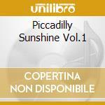 PICCADILLY SUNSHINE VOL.1                 cd musicale di Artisti Vari