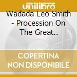 PROCESSION ON THE GREAT..                 cd musicale di SMITH WADADA LEO