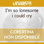 I'm so lonesome i could cry cd musicale di Spears billie joe