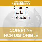 Country ballads collection cd musicale di Artisti Vari