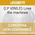 (LP VINILE) Love the machines lp vinile