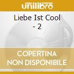 Liebe Ist Cool - 2 cd musicale di LIEBE IST COOL