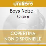 Boys Noize - Oioioi cd musicale di Noize Boys