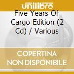 Five years of cargo edition cd musicale di Artisti Vari