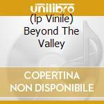 (LP VINILE) BEYOND THE VALLEY                         lp vinile di Anja Schneider