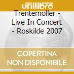 Trentemoller - Live In Concert - Roskilde 2007 cd musicale di TRENTEMOLLER