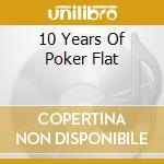 10 YEARS OF POKER FLAT                    cd musicale di Artisti Vari