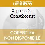 X-press 2 - Coast2coast cd musicale di ARTISTI VARI