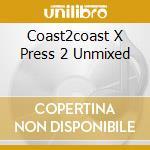 COAST2COAST X PRESS 2 UNMIXED cd musicale di ARTISTI VARI