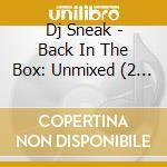 DJ SNEAK BACK IN THE BOX   (UNMIXED) cd musicale di Artisti Vari