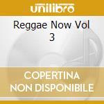 Reggae Now Vol 3 cd musicale di ARTISTI VARI