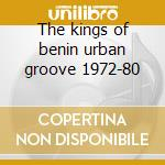 The kings of benin urban groove 1972-80 cd musicale di T.p. orchestre poly-rythmo