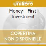 Money - First Investment cd musicale di MONEY