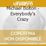 Michael Bolton - Everybody's Crazy cd musicale di Michael Bolton