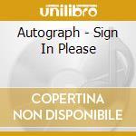 Autograph - Sign In Please cd musicale di AUTOGRAPH