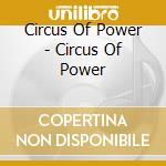 Circus Of Power - Circus Of Power cd musicale di CIRCUS OF POWER