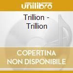 Trillion - Trillion cd musicale di TRILLION