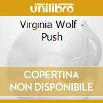 Virginia Wolf - Push cd musicale di Wolf Virginia
