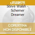 Steve Walsh - Schemer Dreamer cd musicale di Steve Walsh