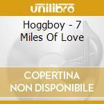 Hoggboy - 7 Miles Of Love cd musicale di Hoggboy